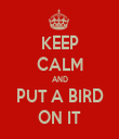 KEEP CALM AND PUT A BIRD ON IT - Personalised Tea Towel: Premium