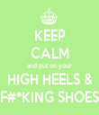 KEEP CALM and put on your HIGH HEELS & F#*KING SHOES - Personalised Tea Towel: Premium