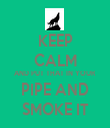 KEEP CALM AND PUT THAT IN YOUR PIPE AND SMOKE IT - Personalised Tea Towel: Premium