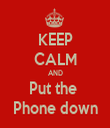 KEEP CALM AND Put the  Phone down - Personalised Tea Towel: Premium