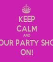 KEEP CALM AND PUT YOUR PARTY SHOES ON ON! - Personalised Tea Towel: Premium