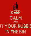 KEEP CALM AND PUT YOUR RUBBISH  IN THE BIN - Personalised Tea Towel: Premium