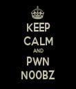 KEEP CALM AND PWN N00BZ - Personalised Tea Towel: Premium