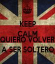 KEEP CALM AND QUIERO VOLVER A SER SOLTERO - Personalised Tea Towel: Premium