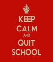 KEEP CALM AND QUIT SCHOOL - Personalised Tea Towel: Premium