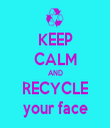 KEEP CALM AND RECYCLE your face - Personalised Tea Towel: Premium