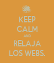 KEEP CALM AND RELAJA LOS WEBS. - Personalised Tea Towel: Premium