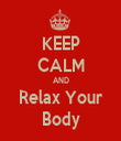 KEEP CALM AND Relax Your Body - Personalised Tea Towel: Premium