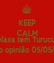 KEEP CALM AND Relaxa tem Turucutá No opinião 05/05/13 - Personalised Tea Towel: Premium