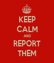 KEEP CALM AND REPORT THEM - Personalised Tea Towel: Premium