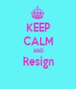 KEEP CALM AND Resign  - Personalised Tea Towel: Premium
