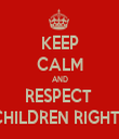 KEEP CALM AND RESPECT  CHILDREN RIGHTS - Personalised Tea Towel: Premium