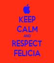 KEEP CALM AND RESPECT FELICIA - Personalised Tea Towel: Premium