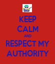 KEEP CALM AND RESPECT MY AUTHORITY - Personalised Tea Towel: Premium