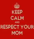 KEEP CALM AND RESPECT YOUR MOM - Personalised Tea Towel: Premium