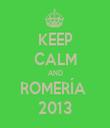 KEEP CALM AND ROMERÍA  2013 - Personalised Tea Towel: Premium