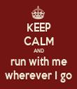 KEEP CALM AND run with me wherever I go - Personalised Tea Towel: Premium
