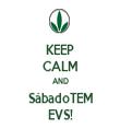KEEP CALM AND SábadoTEM EVS! - Personalised Tea Towel: Premium