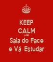 KEEP CALM AND Saia do Face  e Vá  Estudar  - Personalised Tea Towel: Premium