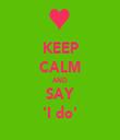 KEEP CALM AND SAY 'I do' - Personalised Tea Towel: Premium