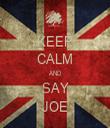 KEEP CALM AND SAY JOE - Personalised Tea Towel: Premium