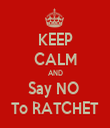 KEEP CALM AND Say NO  To RATCHET - Personalised Tea Towel: Premium