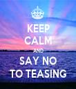 KEEP CALM AND SAY NO TO TEASING - Personalised Tea Towel: Premium