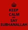 KEEP  CALM AND  SAY SUBHANALLAH - Personalised Tea Towel: Premium