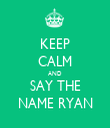 KEEP CALM AND SAY THE NAME RYAN - Personalised Tea Towel: Premium