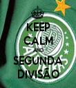 KEEP CALM AND SEGUNDA DIVISÃO - Personalised Tea Towel: Premium