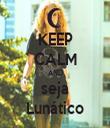 KEEP CALM AND seja Lunático - Personalised Tea Towel: Premium