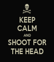 KEEP CALM AND SHOOT FOR THE HEAD - Personalised Tea Towel: Premium
