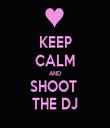 KEEP CALM AND SHOOT  THE DJ - Personalised Tea Towel: Premium