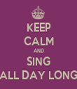 KEEP CALM AND SING ALL DAY LONG - Personalised Tea Towel: Premium
