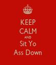 KEEP CALM AND Sit Yo Ass Down - Personalised Tea Towel: Premium