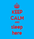 KEEP CALM AND sleep here - Personalised Tea Towel: Premium