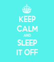 KEEP CALM AND SLEEP IT OFF - Personalised Tea Towel: Premium