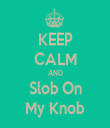 KEEP CALM AND Slob On My Knob - Personalised Tea Towel: Premium