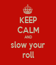 KEEP CALM AND slow your roll - Personalised Tea Towel: Premium