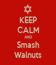 KEEP CALM AND Smash Walnuts - Personalised Tea Towel: Premium