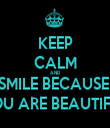 KEEP CALM AND SMILE BECAUSE  YOU ARE BEAUTIFUL - Personalised Tea Towel: Premium