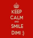 KEEP CALM AND   SMILE    DIMI :) - Personalised Tea Towel: Premium