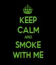 KEEP CALM AND SMOKE WITH ME - Personalised Tea Towel: Premium