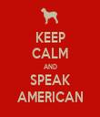 KEEP CALM AND SPEAK AMERICAN - Personalised Tea Towel: Premium