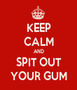 KEEP CALM AND SPIT OUT YOUR GUM - Personalised Tea Towel: Premium