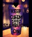 KEEP CALM AND STARBUCKS ON - Personalised Tea Towel: Premium
