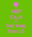 KEEP CALM AND Stay away from US - Personalised Tea Towel: Premium