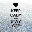 KEEP CALM AND STAY OFF - Personalised Tea Towel: Premium