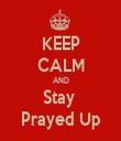 KEEP CALM AND Stay  Prayed Up - Personalised Tea Towel: Premium