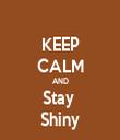 KEEP CALM AND Stay  Shiny - Personalised Tea Towel: Premium